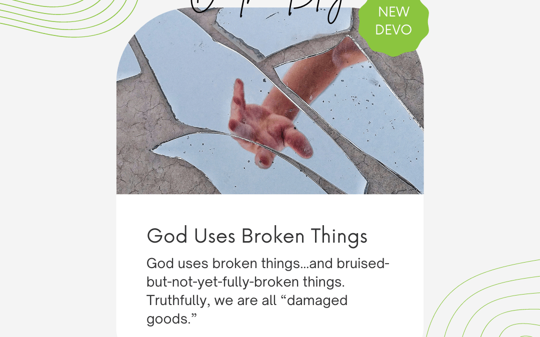 God Uses Broken Things